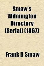 Smaw's Wilmington Directory [Serial] (1867) af Frank D. Smaw