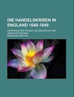 Die Handelskrisen in England 1640-1840; Ein Beitrag Der Theorie Und Geschichte Der Wirtschaftskrisen af Mentor Bouniatian, Ralph Grishman