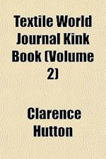Textile World Journal Kink Book (Volume 2) af Clarence Hutton