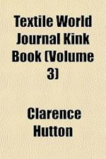Textile World Journal Kink Book (Volume 3) af Clarence Hutton