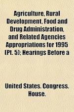 Agriculture, Rural Development, Food and Drug Administration, and Related Agencies Appropriations for 1995 (PT. 5); Hearings Before a