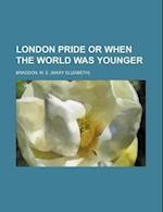 London Pride or When the World Was Younger af Mary Elizabeth Braddon, M. E. Braddon