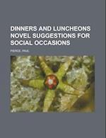 Dinners and Luncheons Novel Suggestions for Social Occasions af Paul Pierce