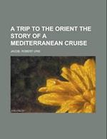 A Trip to the Orient the Story of a Mediterranean Cruise af Robert Urie Jacob