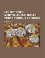 Les Histoires Merveilleuses, Ou Les Petits Peureux Corriges af A. Antoine