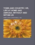 Town and Country; Or, Life at Home and Abroad, Without and Within Us af John S. Adams