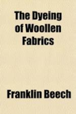 The Dyeing of Woollen Fabrics af Franklin Beech