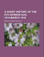 A Short History of the 6th Division Aug. 1914-March 1919 af Thomas Owen Marden