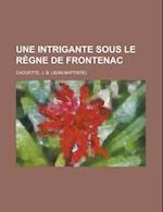 Une Intrigante Sous Le Rgne de Frontenac af J. B. Caouette