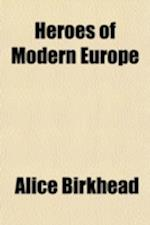 Heroes of Modern Europe af Alice Birkhead
