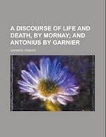 A Discourse of Life and Death, by Mornay