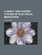A Newly Discovered System of Electrical Medication af Daniel Clark