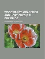 Woodward's Graperies and Horticultural Buildings