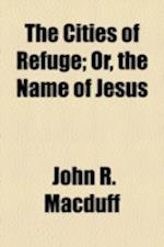 The Cities of Refuge; Or, the Name of Jesus af John R. Macduff