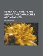 Seven and Nine Years Among the Camanches and Apaches af Edwin Eastman