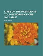 Lives of the Presidents Told in Words of One Syllable af Jean S. Remy