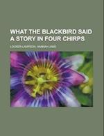 What the Blackbird Said a Story in Four Chirps af Hannah Jane Locker-Lampson