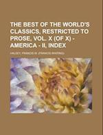 The Best of the World's Classics, Restricted to Prose, Vol. X (of X) - America - II, Index af Francis W. Halsey