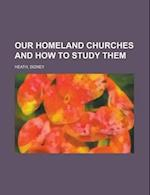 Our Homeland Churches and How to Study Them af Sidney Heath