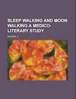 Sleep Walking and Moon Walking a Medico-Literary Study af J. Sadger