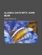 Alaska Days with John Muir af Samual Hall Young