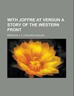With Joffre at Verdun a Story of the Western Front af F. S. Brereton