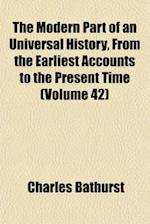 The Modern Part of an Universal History, from the Earliest Accounts to the Present Time (Volume 42) af Charles Bathurst