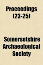 Proceedings (Volume 23-25) af Somersetshire Archaeological Society