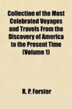 Collection of the Most Celebrated Voyages and Travels from the Discovery of America to the Present Time (Volume 1) af R. P. Forster