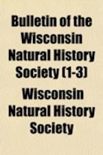 Bulletin of the Wisconsin Natural History Society (Volume 1-3) af Wisconsin Natural History Society