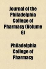 Journal of the Philadelphia College of Pharmacy (Volume 6) af Philadelphia College Of Pharmacy