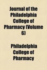 Journal of the Philadelphia College of Pharmacy (Volume 6) af Philadelphia College Of Pharmacy