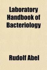 Laboratory Handbook of Bacteriology af Rudolf Abel