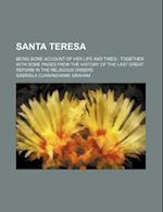 Santa Teresa; Being Some Account of Her Life and Times Together with Some Pages from the History of the Last Great Reform in the Religious Orders af Gabriela Cunninghame Graham
