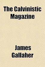 The Calvinistic Magazine (Volume 5) af James Gallaher