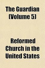 The Guardian (Volume 5) af Reformed Church In The United States