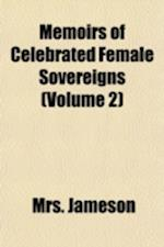 Memoirs of Celebrated Female Sovereigns Volume 2; Christina. Anne, Queen of Great Britain. Maria Theresa, Empress of Germany, and Queen of Hungary. Ca