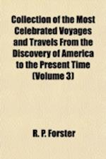 Collection of the Most Celebrated Voyages and Travels from the Discovery of America to the Present Time (Volume 3) af R. P. Forster
