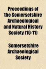 Proceedings of the Somersetshire Archaeological and Natural History Society (Volume 10-11) af Somersetshire Archaeological Society