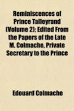 Reminiscences of Prince Talleyrand Volume 2; Edited from the Papers of the Late M. Colmache, Private Secretary to the Prince af Douard Colmache, Edouard Colmache