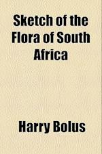 Sketch of the Flora of South Africa af Harry Bolus