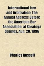 International Law and Arbitration; The Annual Address Before the American Bar Association, at Saratoga Springs, Aug. 20, 1896 af Charles Russell