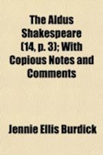 The Aldus Shakespeare (Volume 14, P. 3); With Copious Notes and Comments af Jennie Ellis Burdick