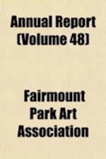 Annual Report Volume 48 af Fairmount Park Art Association