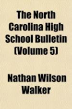 The North Carolina High School Bulletin Volume 5 af Nathan Wilson Walker