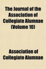 The Journal of the Association of Collegiate Alumnae (Volume 10) af Association of Collegiate Alumnae