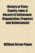 History of Story County, Iowa (Volume 2); A Record of Settlement, Organization, Progress and Achievement af William Orson Payne