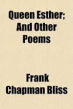 Queen Esther; And Other Poems af Frank Chapman Bliss