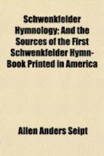 Schwenkfelder Hymnology (Volume 7); And the Sources of the First Schwenkfelder Hymn-Book Printed in America af Allen Anders Seipt
