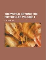 The World Beyond the Esterelles Volume 1 af Anne Walbank Buckland, A. W. Buckland